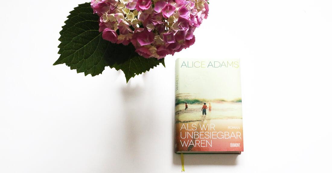 alice-adams-als-wir-unbesiegbar-waren-schonhalbelf-buchblog-rezension-kritik-empfehlung-lesetipp-buchtipp-dumont